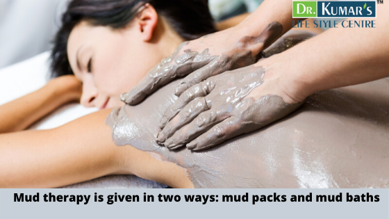 Mud therapy is given in two ways_ mud packs and mud baths