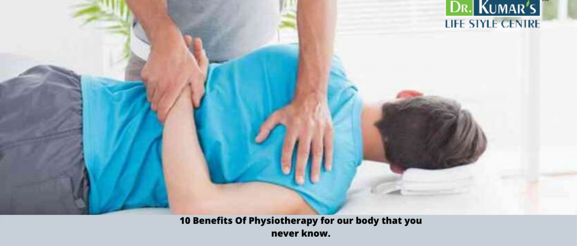 10 Benefits Of Physiotherapy for our body that you never know.