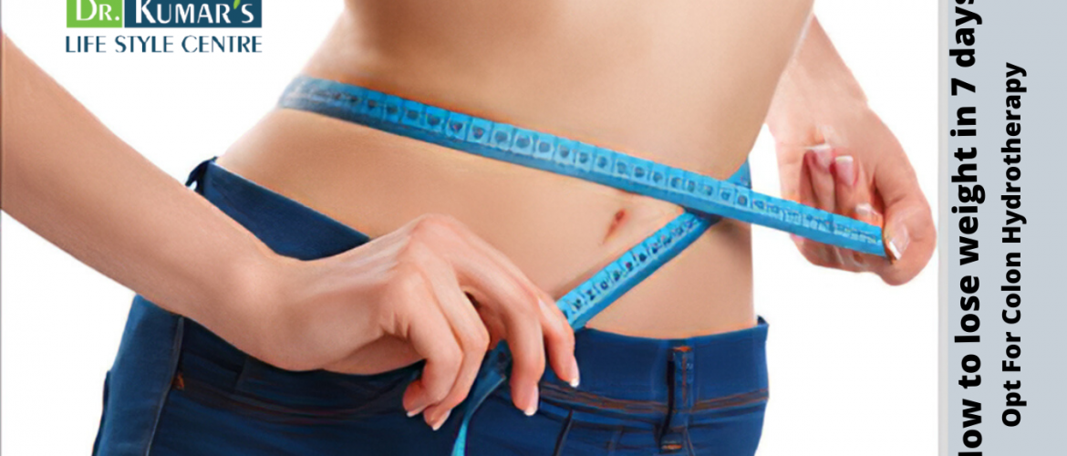 How to lose weight in 7 days? Opt For Colon Hydrotherapy